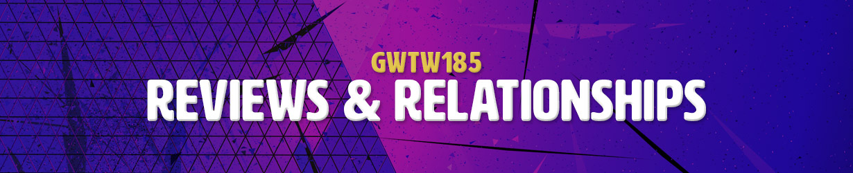 Reviews & Relationships (GWTW185)