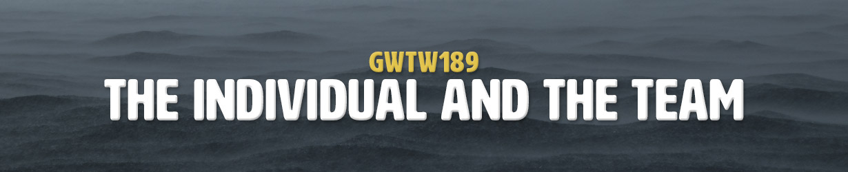 The Individual and the Team (GWTW189)