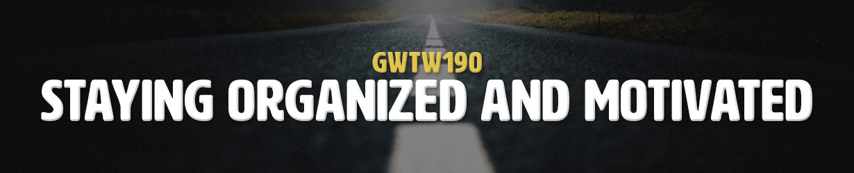 Staying Organized and Motivated (GWTW190)