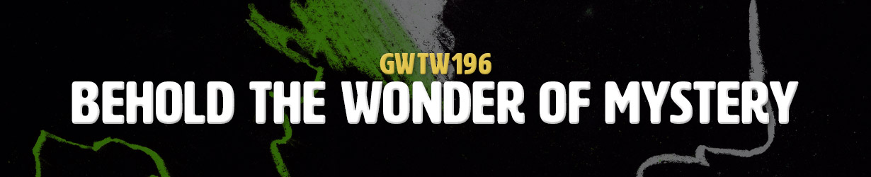 Behold the Wonder of Mystery (GWTW196)