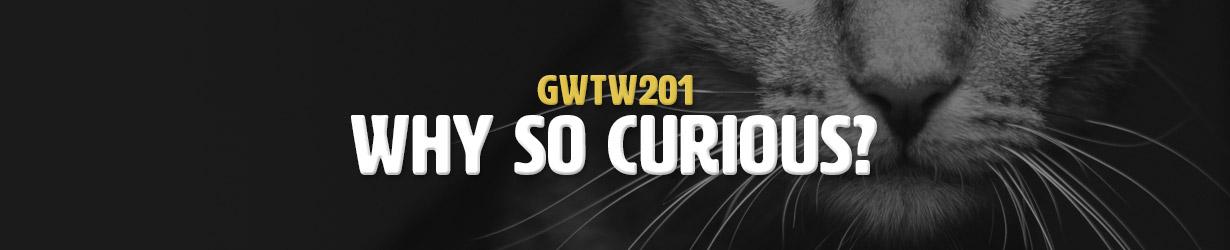 Why So Curious? (GWTW201)