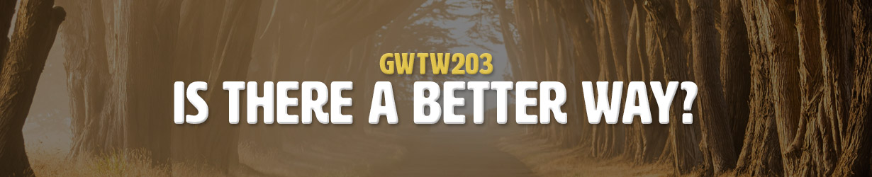 Is There A Better Way? (GWTW203)
