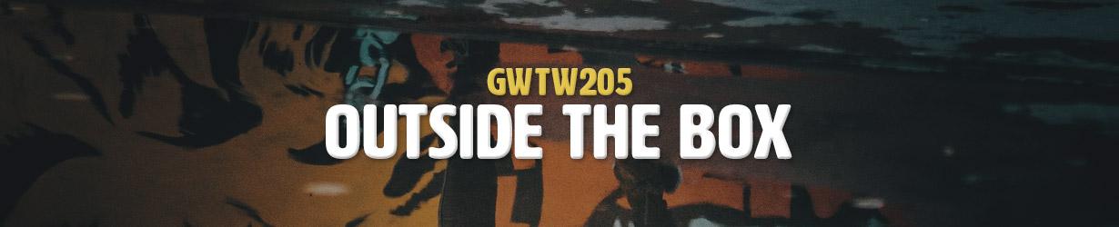 Outside the Box (GWTW205)