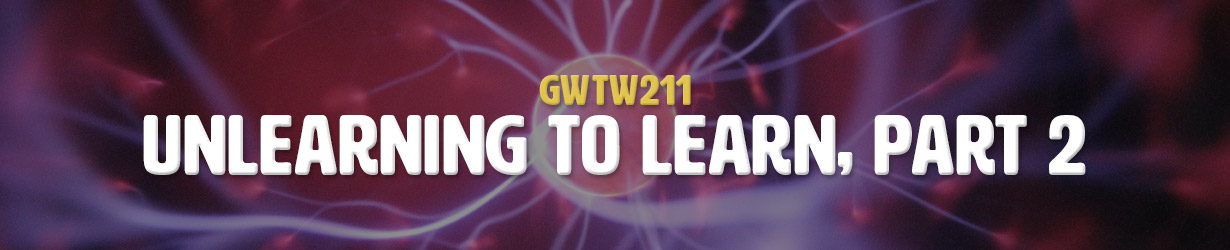 Unlearning to Learn, Part 2 (GWTW211)