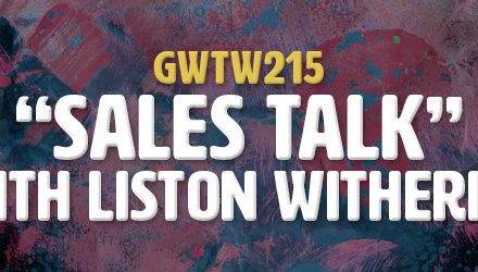 """Sales Talk"" with Liston Witherill (GWTW215)"