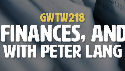 """Taxes, Finances, and Value"" with Peter Lang (GWTW218)"
