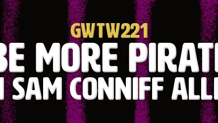 """Be More Pirate"" with Sam Conniff Allende (GWTW221)"
