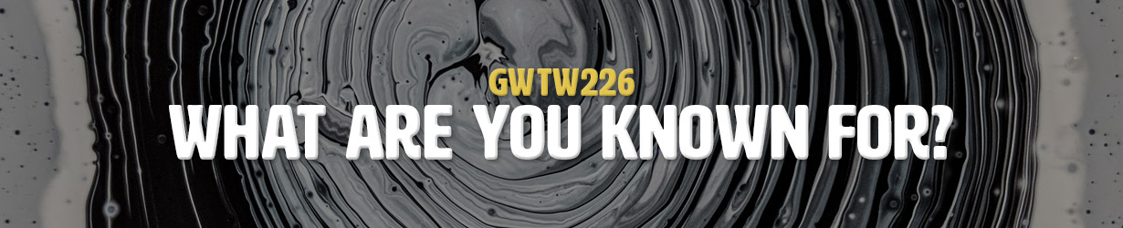 What Are You Known For? (GWTW226)