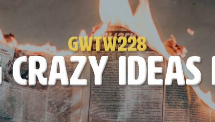 Making Crazy Ideas Happen (GWTW228)
