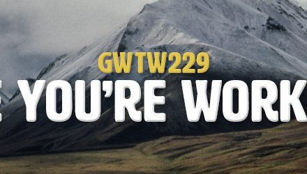 The Life You're Working For (GWTW229)