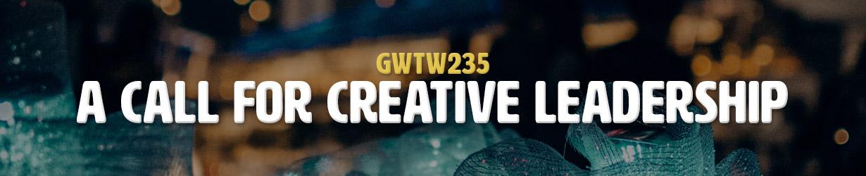 A Call For Creative Leadership (GWTW235)
