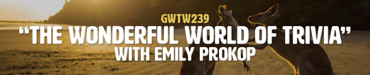 """The Wonderful World of Trivia"" with Emily Prokop (GWTW239)"