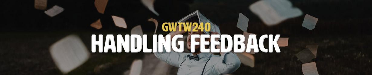 Handling Feedback (GWTW240)