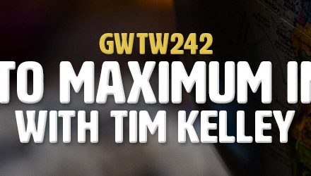 """Path to Maximum Impact"" with Tim Kelley (GWTW242)"