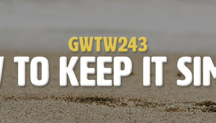 How to Keep it Simple (GWTW243)