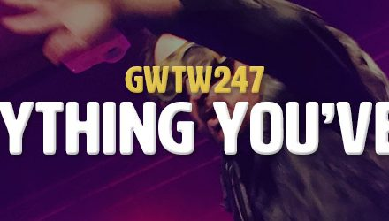 Everything You've Got (GWTW247)