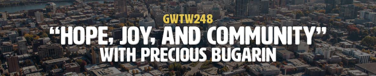 """Hope, Joy, and Community"" with Precious Bugarin (GWTW248)"