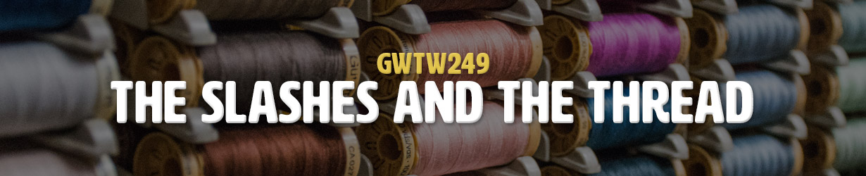 The Slashes and the Thread (GWTW249)