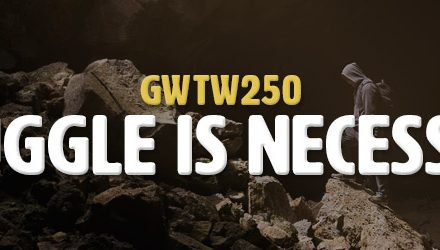 Struggle is Necessary (GWTW250)
