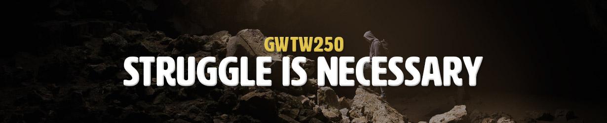 Struggle is Necessary (GWTW250)