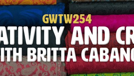 """Creativity and Craft"" with Britta Cabanos (GWTW254)"