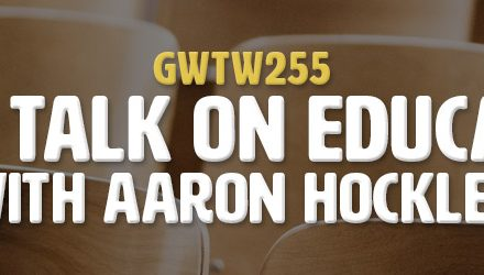 """Real Talk on Education"" with Aaron Hockley (GWTW255)"