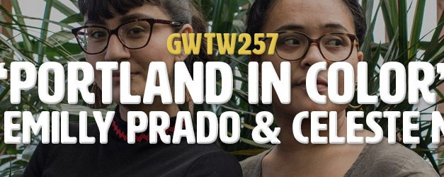 """Portland In Color"" with Emilly Prado & Celeste Noche (GWTW257)"
