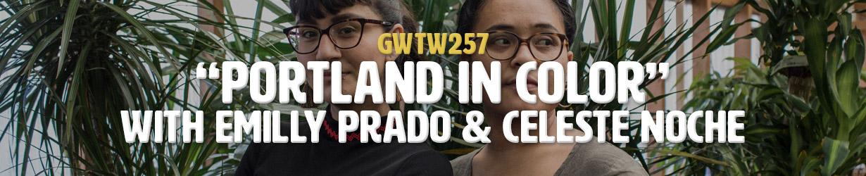 """Portland In Color"" with Emilly Prado & Celeste Noche (GWTW257)"