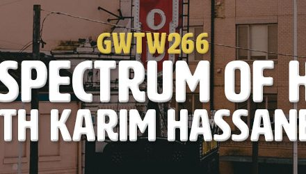 """The Full Spectrum of Humanity"" with Karim Hassanein (GWTW266)"