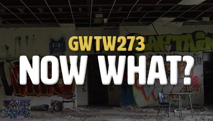 Now What? (GWTW273)