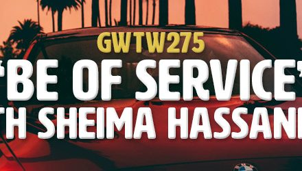 """Be of Service"" with Sheima Hassanlou (GWTW275)"
