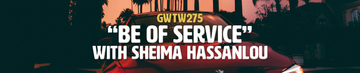"""""""Be of Service"""" with Sheima Hassanlou (GWTW275)"""