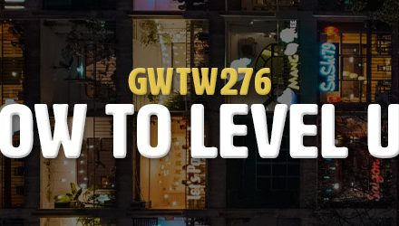 How to Level Up (GWTW276)