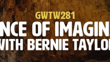 """Evidence of Imagination"" with Bernie Taylor (GWTW281)"