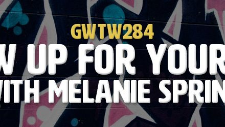 """Show Up For Yourself"" with Melanie Spring (GWTW284)"