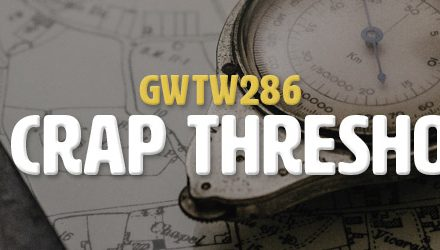 The Crap Thresholds (GWTW286)