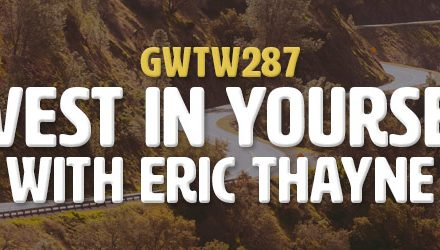 """Invest in Yourself"" with Eric Thayne (GWTW287)"