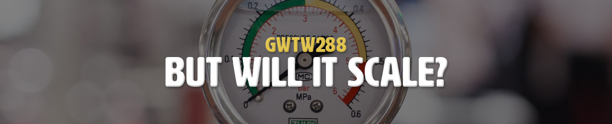 But Will It Scale? (GWTW288)