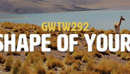 The Shape of Your Day (GWTW292)