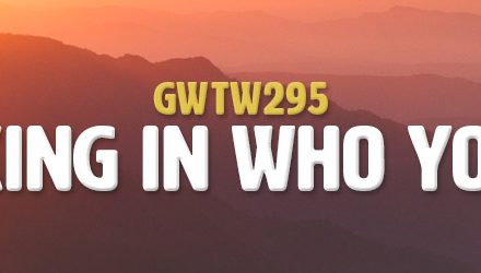 Relaxing In Who You Are (GWTW295)