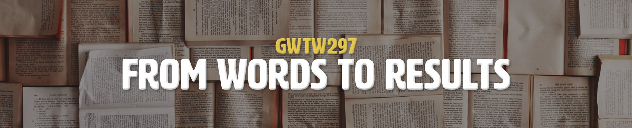 From Words to Results (GWTW297)