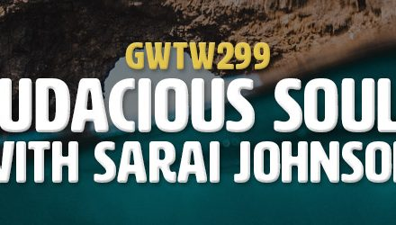 """Audacious Souls"" with Sarai Johnson (GWTW299)"