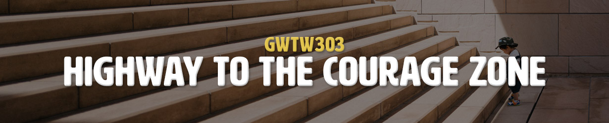 Highway to the Courage Zone (GWTW303)