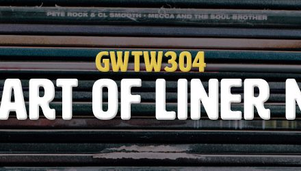Lost Art of Liner Notes (GWTW304)