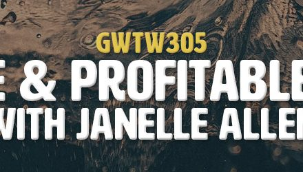 """Positive & Profitable Impact"" with Janelle Allen (GWTW305)"