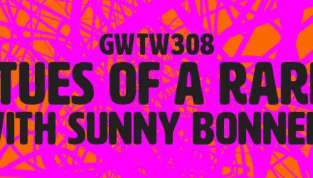"""The Virtues of a Rare Breed"" with Sunny Bonnell (GWTW308)"