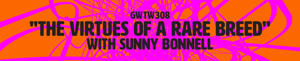 """""""The Virtues of a Rare Breed"""" with Sunny Bonnell (GWTW308)"""