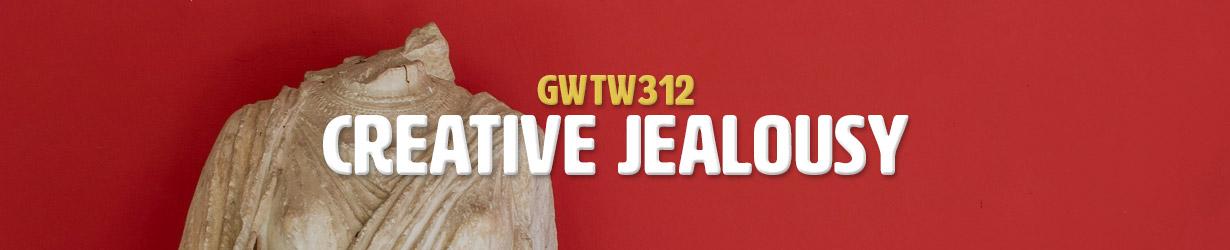 Creative Jealousy (GWTW312)