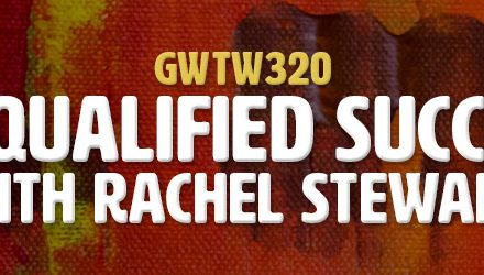 """Unqualified Success"" with Rachel Stewart (GWTW320)"