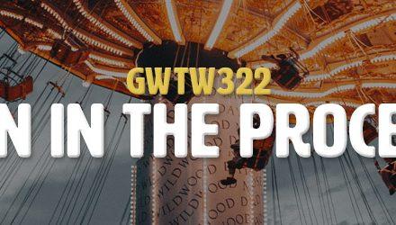 Fun in the Process (GWTW322)
